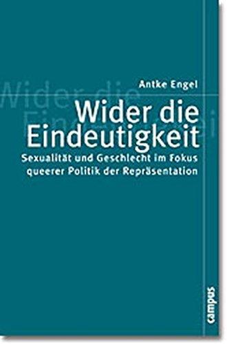 Wider die Eindeutigkeit: Sexualität und Geschlecht im Fokus queerer Politik der Repräsentation (Politik der Geschlechterverhältnisse)