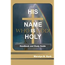 His Name is Holy: Who is God?: Handbook and Study Guide by Maralyn B. Dyck (2016-05-24)
