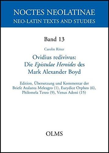 Ovidius redivivus. Die Epistulae Heroides des Mark Alexander Boyd: Edition, Übersetzung und Kommentar der Briefe Atalanta Meleagro (1), Eurydice (9), Venus Adoni (15) (Noctes Neolatinae)