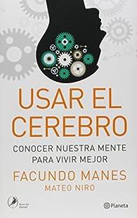 USAR EL CEREBRO par Facundo Manes