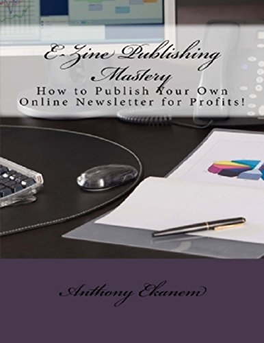 ezine-publishing-mastery-how-to-publish-your-own-online-newsletter-for-profits