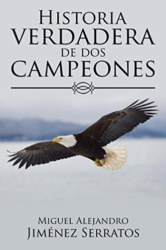 Historia Verdadera De Dos Campeones por Miguel Alejandro Jiménez Serratos