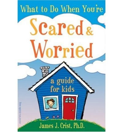 (What to Do When You're Scared & Worried: A Guide for Kids) By Crist, James J. (Author) Paperback on 15-Jan-2004
