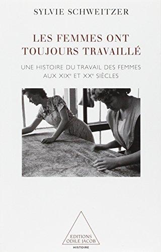Les femmes ont toujours travaillé : Une histoire du travail des femmes aux XIXe et XXe siècles par Sylvie Schweitzer