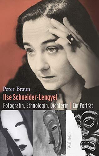 Ilse Schneider-Lengyel: Fotografin, Ethnologin, Dichterin. Ein Porträt