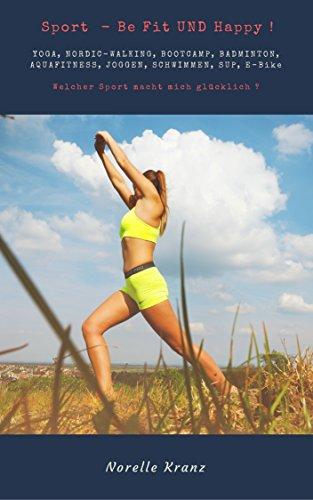 YOGA, NORDIC-WALKING, BOOTCAMP, BADMINTON, AQUAFITNESS, JOGGEN, SCHWIMMEN, SUP, E-BIKE, FAHRRADFAHREN - Sport - Be Fit und Happy !  Welcher Sport macht mich glücklich ?