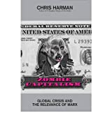 Zombie Capitalism Global Crisis and the Relevance of Marx by Harman, Chris ( AUTHOR ) Nov-05-2009 Paperback