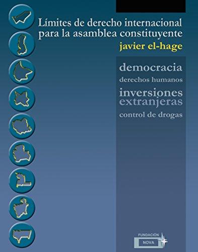 Límites de Derecho Internacional para la Asamblea Constituyente: Democracia, Derechos Humanos, Inversiones Extranjeras y Control de Drogas por Javier El-Hage