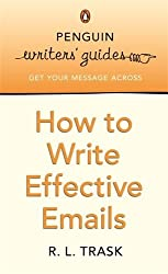 How to Write Effective E-mails: Penguin Writer's Guide (Penguin Writers' Guides) by R. L. Trask (2006-08-30)