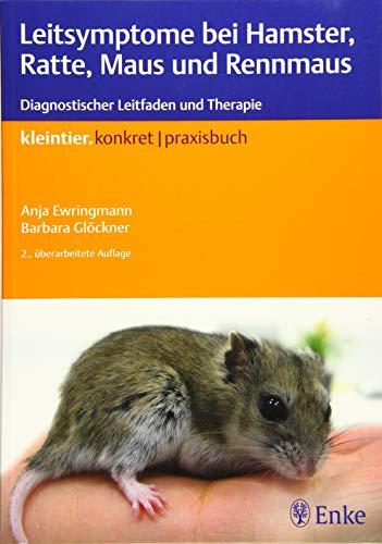 Leitsymptome bei Hamster, Ratte, Maus und Rennmaus: Diagnostischer Leitfaden und Therapie (Kleintier konkret) -