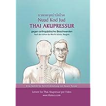 Thai-Akupressur: gegen orthopädische Beschwerden nach den Lehren der Wat Po Schule, Bangkok