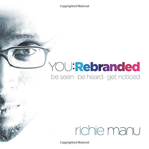 You: Rebranded: Be Seen, be Heard, Get Noticed
