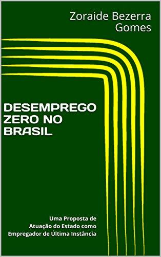 DESEMPREGO ZERO NO BRASIL: Uma Proposta de Atuação do Estado como  Empregador de Última Instância (Portuguese Edition) por Zoraide Bezerra Gomes