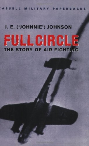Full Circle: The Story of Air Fighting (Cassell Military Paperbacks) by J.E. (Johnnie) Johnson (3-May-2001) Paperback