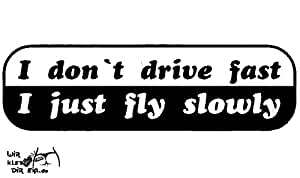 I dont drive fly fast i just slowly autocollants pour tuning
