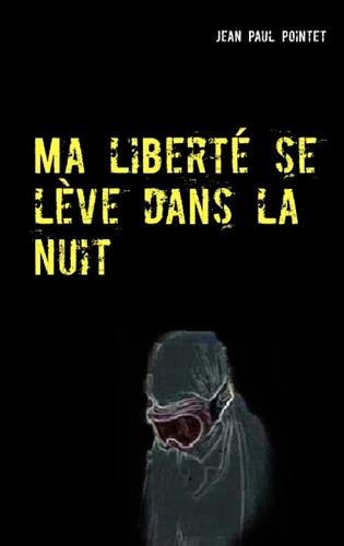 Ma liberté se lève dans la nuit par Jean Paul Pointet