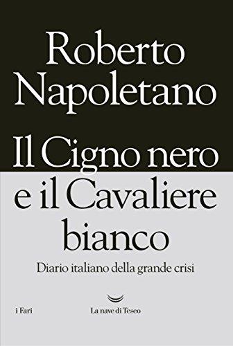 Il cigno nero e il cavaliere bianco. Diario italiano della grande crisit
