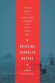 Bridging Troubled Waters: China, Japan, and Maritime Order in the East China Sea par [Manicom, James]