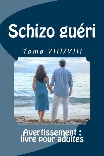 Schizo gueri - Tome VIII/VIII: Avertissement : livre pour adultes