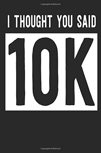 I Thought You Said 10k: Blank Lined Journal - Journals for Runners, 10k, Running Log Book por Daniel TImothy