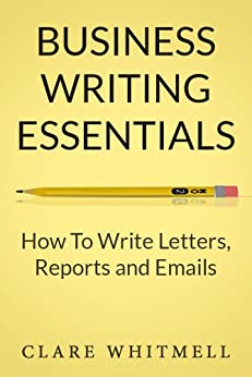 Business Writing Essentials: How To Write Letters, Reports and Emails (English Edition) par [Whitmell, Clare]