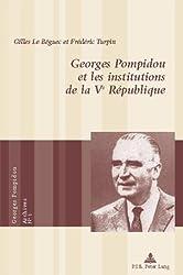 Georges Pompidou Et Les Institutions de La V&ltsup>e&lt/Sup> Republique = Georges Pompidou Et Les Institutions de La Ve Republique