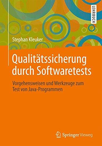 Qualitätssicherung durch Softwaretests: Vorgehensweisen und Werkzeuge zum Test von Java-Programmen