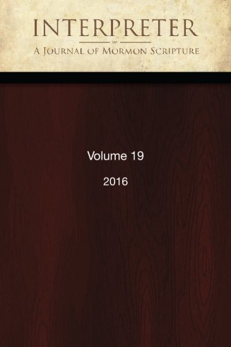 Interpreter: A Journal of Mormon Scripture, Volume 19 (2016)