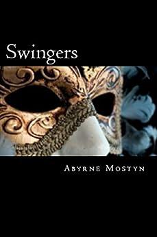 Swingers (Fantasies, Fetishes & Flesh Book 1) (English Edition) di [Mostyn, Abyrne]