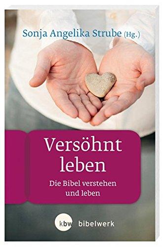 Versöhnt leben: Die Bibel verstehen und leben (FBA - FrauenBibelArbeit)