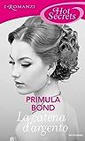 La catena d'argento (Romanzi Hot Secrets) (The Unbreakable Trilogy Vol. 1)