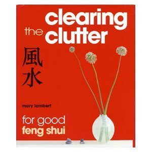 Clearing the Clutter For Good Feng Shui par Mary Lambert