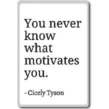 You never know what motivates you. - Cicely Tyson - quotes fridge magnet, White - Aimant de réfrigérateur