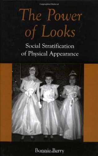 The Power of Looks: Social Stratification of Physical Appearance by Bonnie Berry (4-Jul-2008) Hardcover