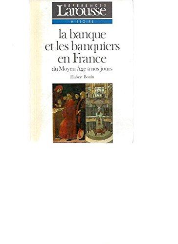 La banque et les banquiers en France : Du Moyen âge à nos jours par Hubert Bonin