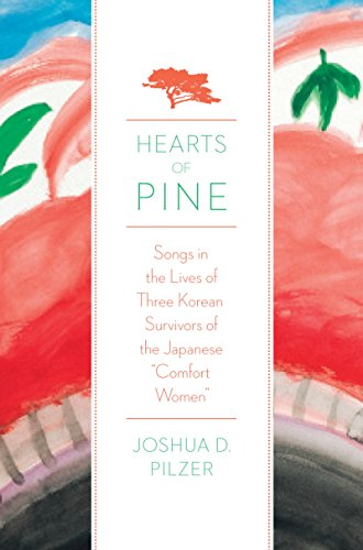"Hearts of Pine: Songs in the Lives of Three Korean Survivors of the Japanese ""Comfort Women"" (English Edition)"