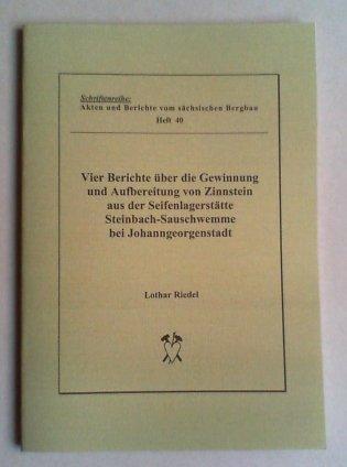 Vier Berichte über die Gewinnung und Aufbereitung von Zinnstein aus der Seifenlagerstätte Steinbach-Sauschwemme bei Johanngeorgenstadt.
