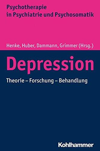 Depression: Theorie - Forschung - Behandlung (Psychotherapie in Psychiatrie und Psychosomatik)