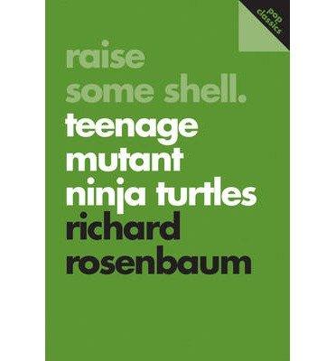 raise-some-shell-teenage-mutant-ninja-turtles-author-richard-rosenbaum-published-on-may-2014