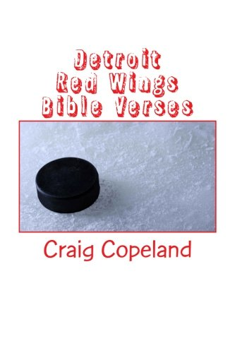 Detroit Red Wings Bible Verses: 101 Motivational Verses For The Believer (The Believer Series) por Craig Copeland