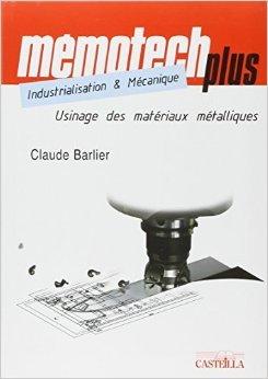 Usinage des matériaux métalliques : BTS, IUT, CPGE, Ecoles d'ingénieurs, Formation continue de Claude Barlier ( 14 mars 2006 ) par Claude Barlier