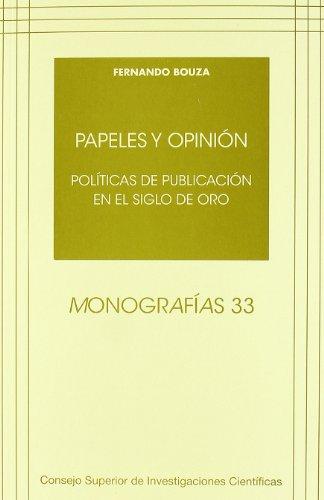 Papeles y opinion: Politicas de publicacion en el Siglo de Oro (Monografias) por Fernando Bouza Alvarez epub