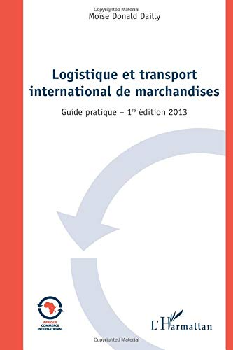Logistique et Transport International de Marchandises Guide Pratique 1 Er Édition 2013
