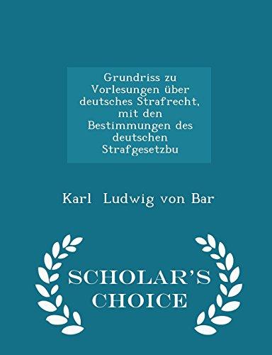 Grundriss zu Vorlesungen über deutsches Strafrecht, mit den Bestimmungen des deutschen Strafgesetzbu - Scholar's Choice Edition