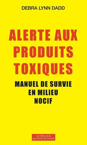 Alerte aux produits toxiques : Manuel de survie en milieu nocif