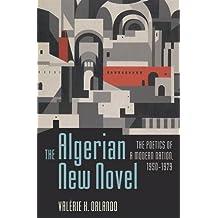 The Algerian New Novel: The Poetics of a Modern Nation, 1950-1979