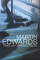 Take My Breath Away by Martin Edwards (2002-05-10)