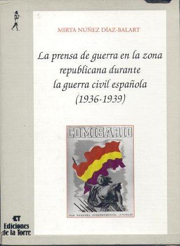 La prensa de guerra en la zona republicana durante la guerra civil española (1936-1939) (Colección Nuestro mundo. Serie historia) por Mirta Nuñez Díaz-Balart