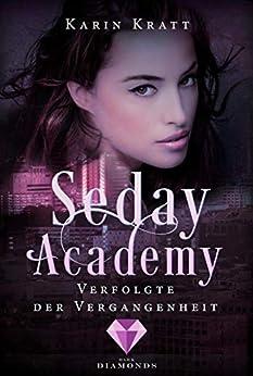 Verfolgte der Vergangenheit (Seday Academy 8) von [Kratt, Karin]