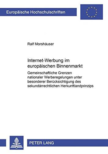 Internet-Werbung im europäischen Binnenmarkt: Gemeinschaftsrechtliche Grenzen nationaler Werberegelungen unter besonderer Berücksichtigung des ... / Series 2: Law / Série 2: Droit, Band 3557)